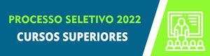 Processo Seletivo 2022/1: Cursos Superiores