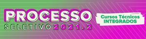 Processo Seletivo 2021/2: Cursos Técnicos Integrados ao Ensino Médio