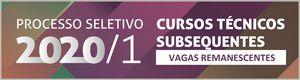 Processo Seletivo 2020/1 - Cursos Técnicos Subsequentes - VAGAS REMANESCENTES