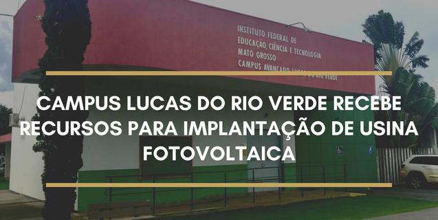 Campus Lucas do Rio Verde recebe recurso de R$ 387 mil do MEC para implantação de usinas fotovoltaicas