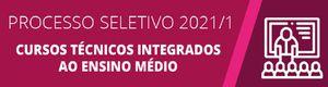 Processo Seletivo 2021/1: Cursos Técnicos Integrados ao Ensino Médio