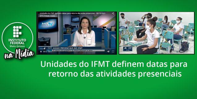 IFMT na mídia: Retomada das atividades presenciais do IFMT é notícia na TV