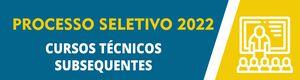 Processo Seletivo 2022/1: Cursos Técnicos Subsequentes
