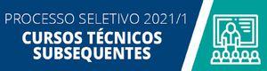 Processo Seletivo 2021/1: Cursos Técnicos Subsequentes