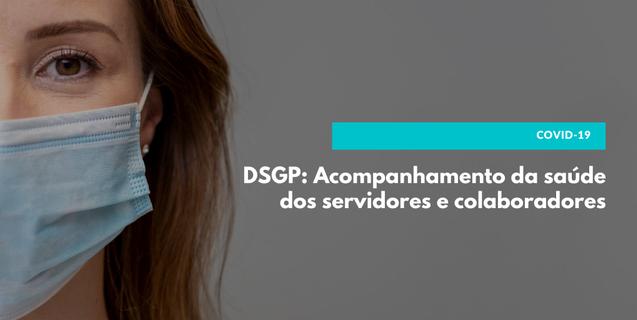 DSGP: Acompanhamento da saúde dos servidores e colaboradores – COVID-19