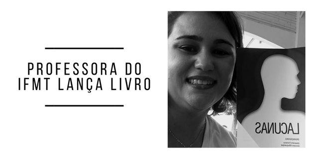 """Professora do Campus Pontes e Lacerda lança livro """"Lacunas"""" em co-autoria com outros 12 autores"""