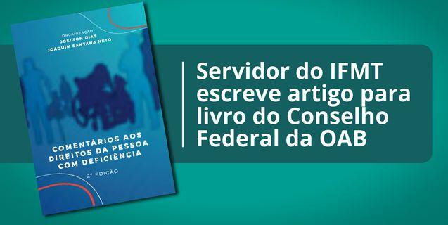 Servidor do IFMT escreve artigo para livro do Conselho Federal da OAB sobre os Direitos da Pessoa com Deficiência